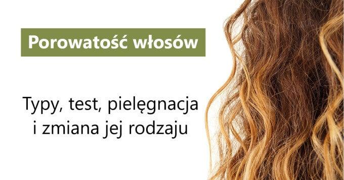 Porowatość włosów - znaczenie, pielęgnacja i test na jej określenie
